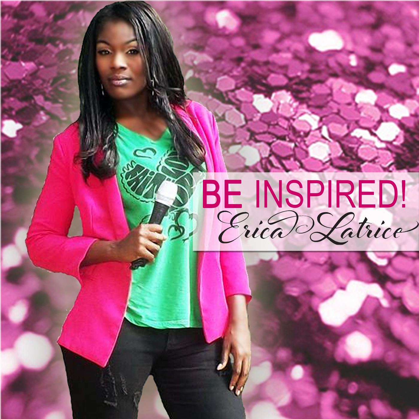 Be Inspired! with Erica Latrice